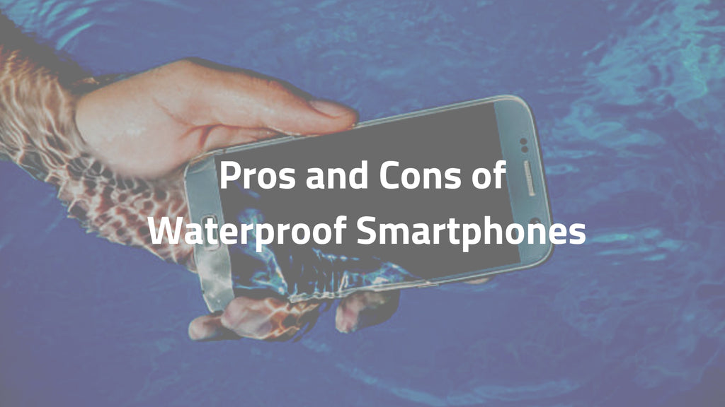 Pros and Cons of Waterproof Smartphones