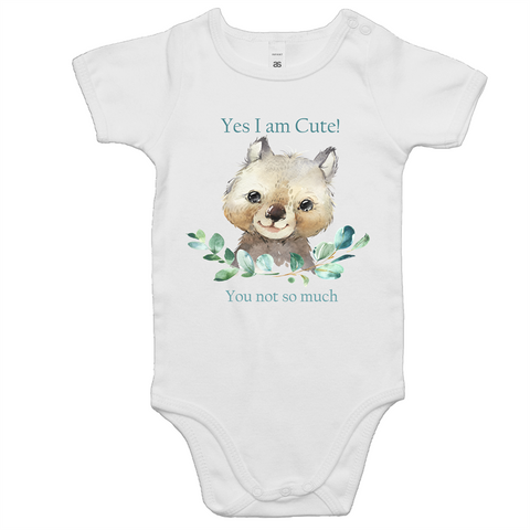 Yes I am Cute (you not so much) - Baby Onesie
