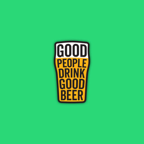 Good People Drink Good Beer Quote Sticker