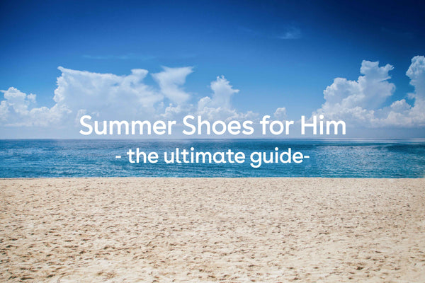 Summer Shoes for Him | the ultimate guide