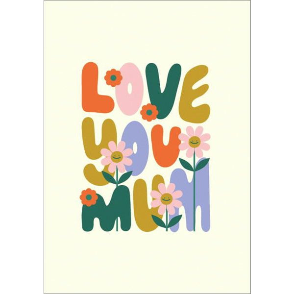 "Image is of a greeting card that reads ""Love You Mum"" in multicoloured letters with flowers sprouting between them."