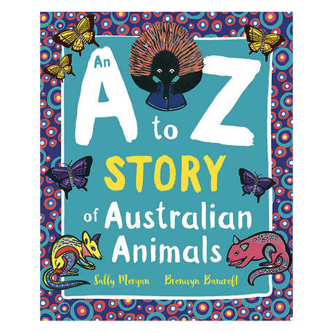 A to Z Story of Australian Animals by Sally Morgan & Bronwyn Bancroft