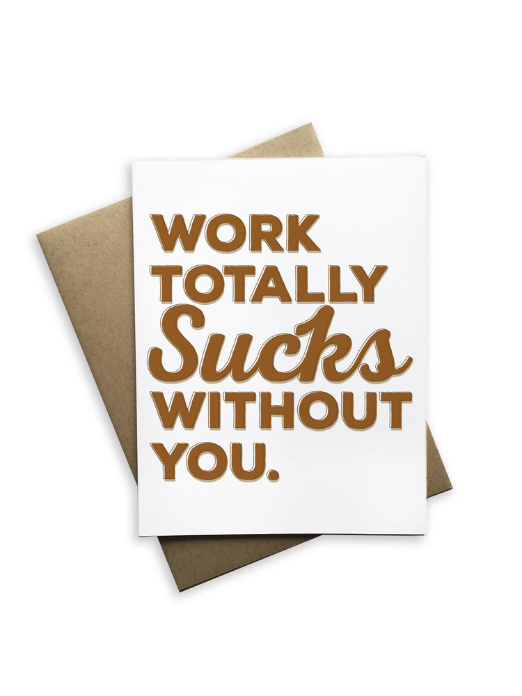 Work Totally Sucks Without You Notecard