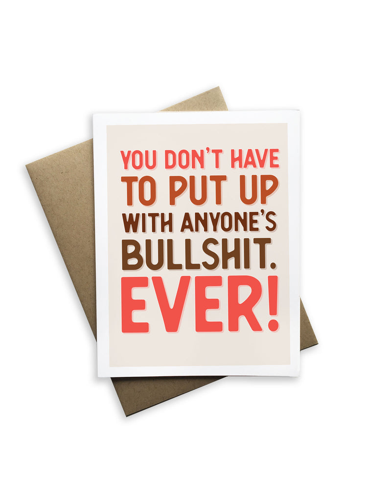 You Don't Have To Put Up With Anyone's Bullshit Notecard Notecard