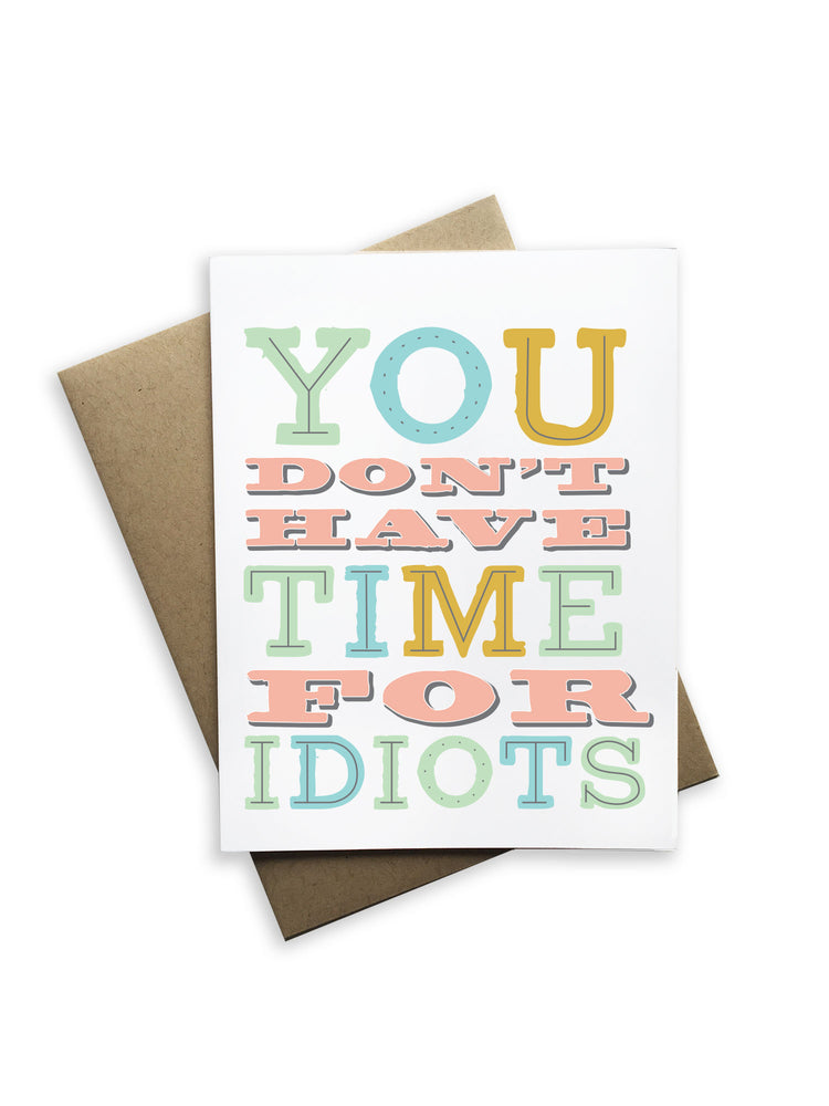 You Don't Have Time For Idiots Notecard