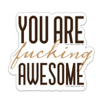 "You're Fucking Awesome 3"" Vinyl Sticker"