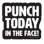 "Punch Today In The Face 3"" Vinyl Sticker"