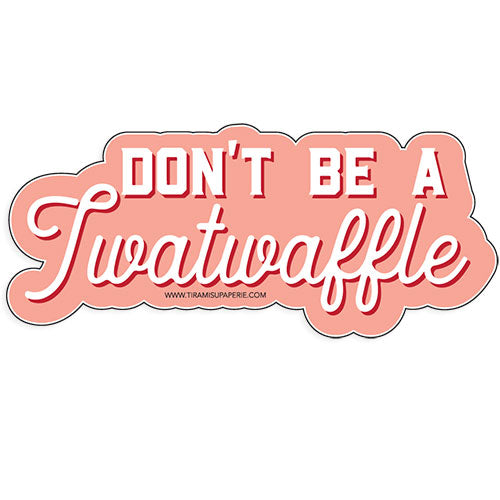 "Don't Be A Twatwaffle 3"" Vinyl Sticker"