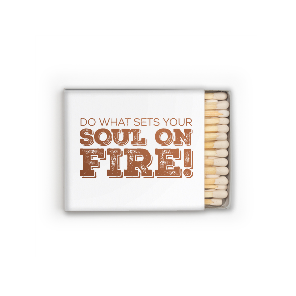 Do What Set Your Soul On Fire Matches