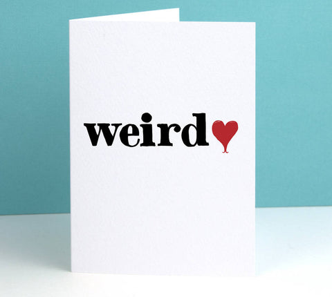 I Love You Weirdo Valentine's Card - Afewhometruths