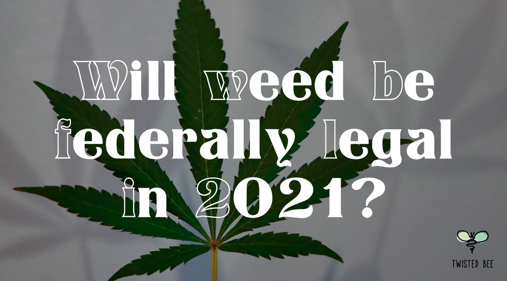Will Weed be Federally Legal in 2021?