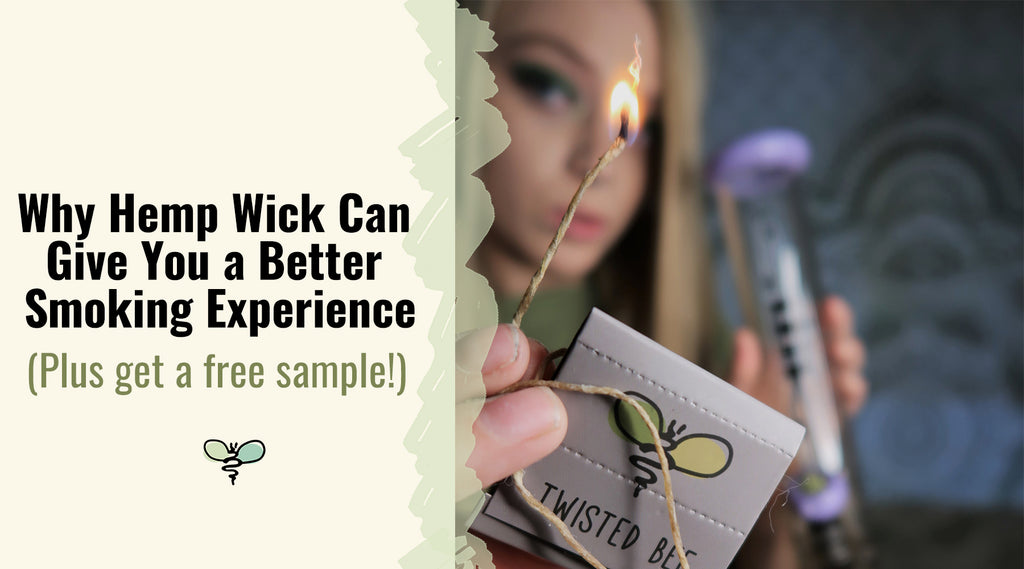 Why Hemp Wick Can Give You A Better Smoking Experience (Plus get a free sample!)