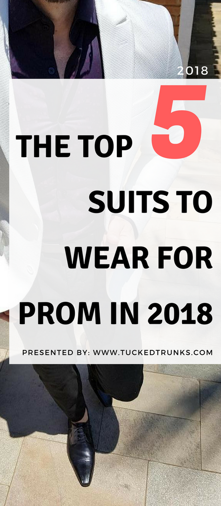 Top 5 Suits to Wear for Prom in 2018 - Tucked Trunks