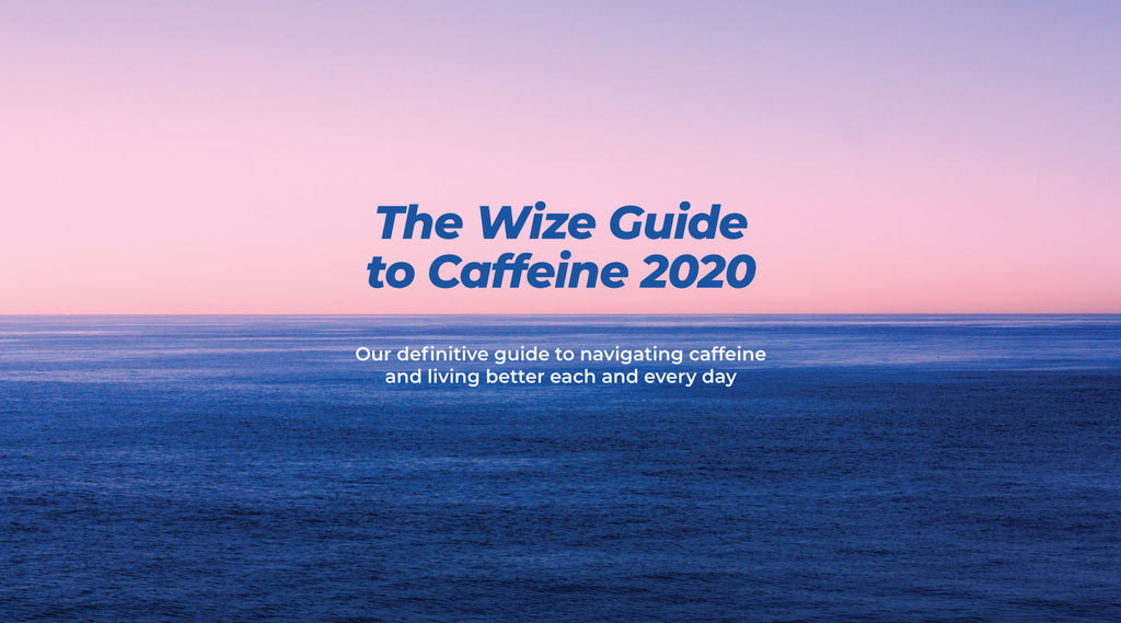 The Wize Guide to Caffeine 2020