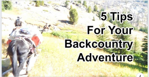 Five Tips For Your Back Country Adventure