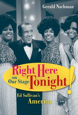 Right Here On Our Stage: Ed Sullivan's America