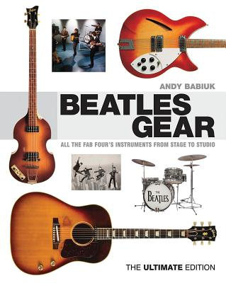 The Beatles Gear: All The Fab Four's Instruments from Stage To Studio Book Cover