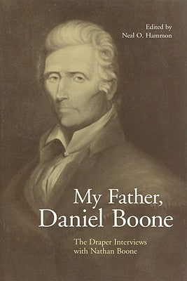 My Father Daniel Boone: The Draper Interviews with Nathan Boone
