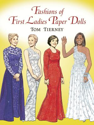 Fashions of First Ladies Paper Dolls by Tom Tierney