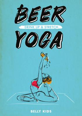 Beer Yoga: Drink Up And Stretch by Bier Yoga