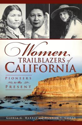 Women Trailblazers of California: Pioneers to the Present by Glenda G. Harris & Hannah S. Cohen