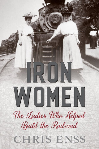 Iron Women: The Ladies Who Helped Build The Railroad