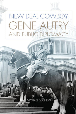 Gene Autry And The New Deal by Michael Duchemin
