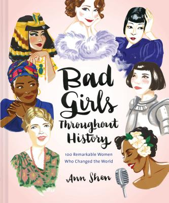 Bad Girls Throughout History: 100 Remarkable Women Who Changed History