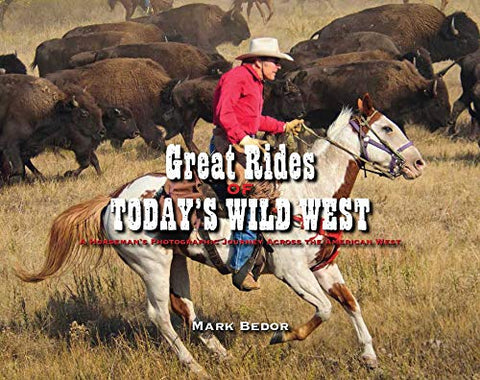 Great Rides of Today's Wild West by Mark Bedor