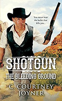 Shotgun The Bleeding Ground by C. Courtney Joyner Front Cover