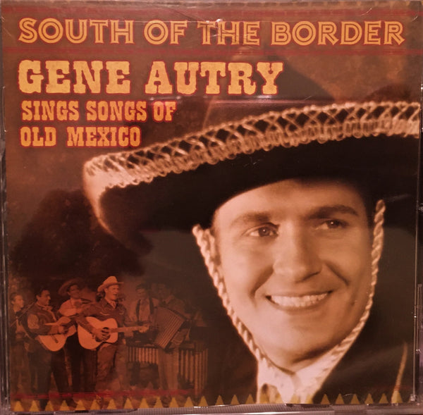 CD South of the Border Gene Autry Sings Songs of Old Mexico