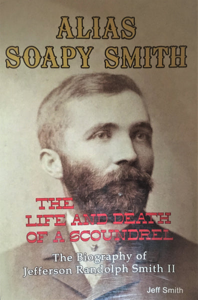 Alias Soapy Smith The Life and Death of a Scoundrel