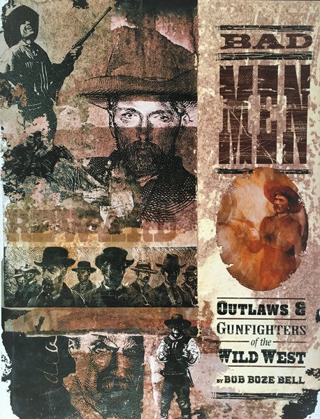 Bad Men: Outlaws & Gunfighters of the Wild West by Bob Boze Bell