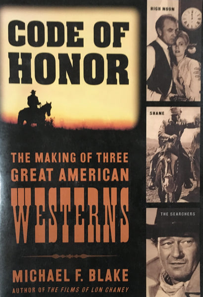 Code of Honor The Making of Three Great American Westerns by Michael F. Blake Book Cover