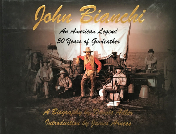 John Bianchi An American Legend 50 Years of Gunleather by Dennis Adler