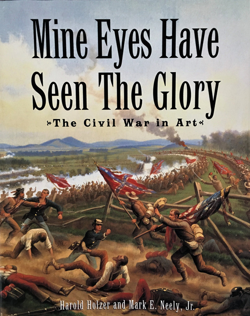 Mine Eyes Have Seen The Glory: The Civil War in Art by Harold Holzer & Mark E. Neely, Jr.