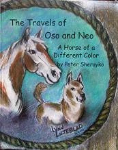 The Travels of Oso and Neo: Horse of a Different Color by Peter Sherayko