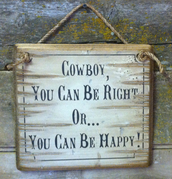 Western Wooden Wall Sign: Cowboy, You Can Be Right Or You Can Be Happy!