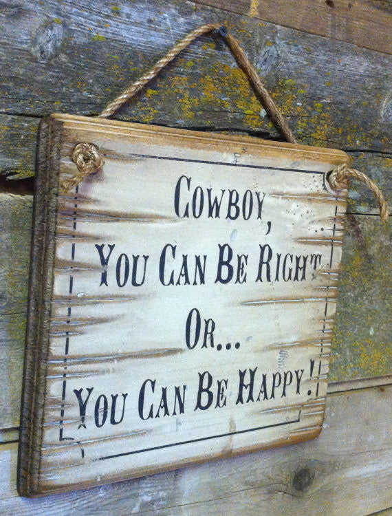 Western Wooden Wall Sign: Cowboy, You Can Be Right Or You Can Be Happy! Left Side