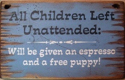 Western Wall Sign Business: All Children Left Unattended Will Be Given An Espresso And A Free Puppy!