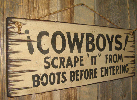 "Western Wall Sign Home: Cowboys! Scrape ""It"" From Boots Before Entering Left View"