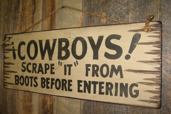 "Western Wall Sign Home: Cowboys! Scrape ""It"" From Boots Before Entering"