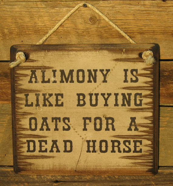 Western Wall Sign Money: Alimony Is Like Buying Oats For A Dead Horse