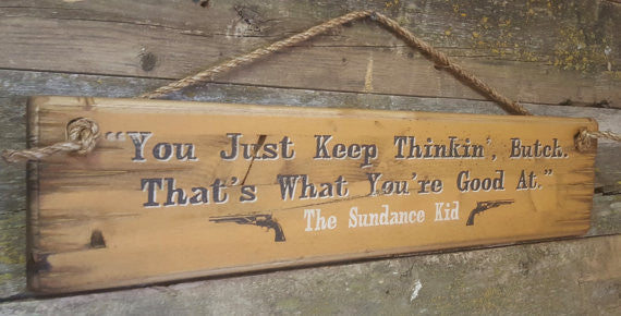 Western Movie Quote: Sundance Kid. You Just Keep Thinkin' Butch. That's What You're Good At. Left View