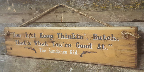 Western Movie Quote: Sundance Kid. You Just Keep Thinkin' Butch. That's What You're Good At Right View
