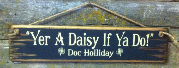 Western Movie Quote: Tombstone. Yer A Daisy If Ya Do! Doc Holliday