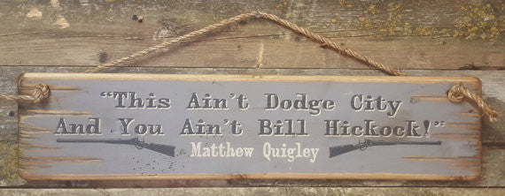 Western Wall Sign Movie Quote: This Ain't Dodge City And You Ain't Bill Hickock