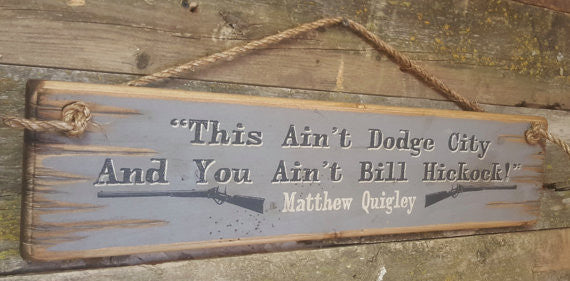 Western Wall Sign Movie Quote: This Ain't Dodge City And You Ain't Bill Hickock Left View
