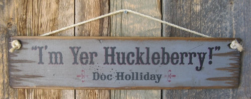 Western Wall Sign Movie Quote: Tombstone I'm Yer Huckleberry!