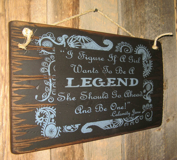 Western Wall Sign: I Figure If A Girl Wants To Be A Legend She Should Go Ahead and Be One! Black Left Side